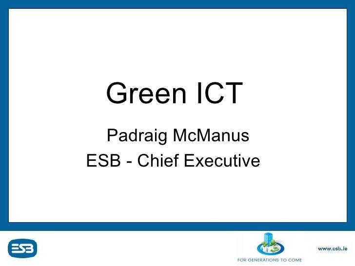 Green ICT   Padraig McManus ESB - Chief Executive