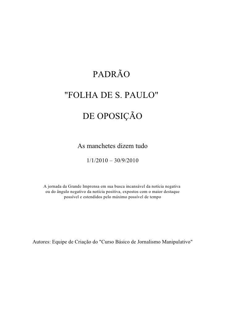 """PADRÃO                 """"FOLHA DE S. PAULO""""                          DE OPOSIÇÃO                         As manchetes dizem..."""