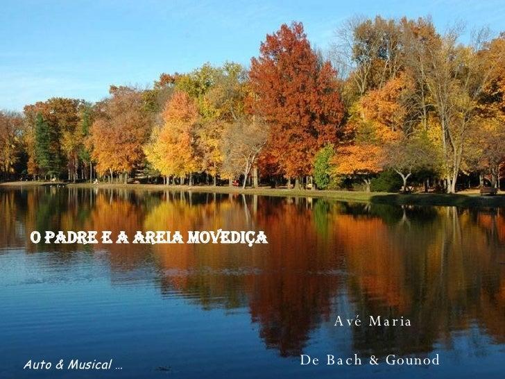 Avé Maria De Bach & Gounod   O Padre e a areia movediça Auto & Musical …