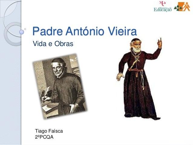 Padre António VieiraVida e ObrasTiago Faísca2ºPCQA