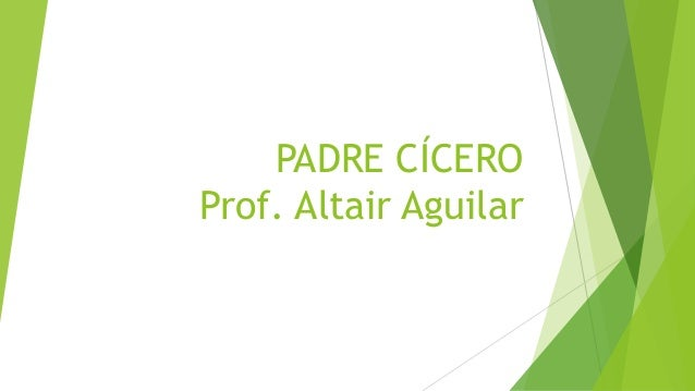 PADRE CÍCERO  Prof. Altair Aguilar