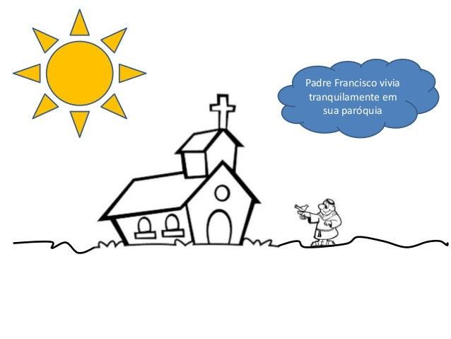 Padre Francisco vivia tranquilamente em sua paróquia