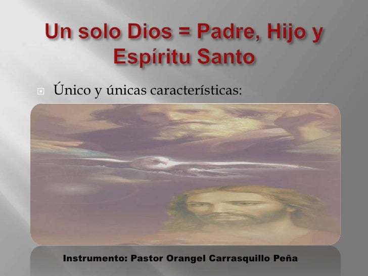 Un solo Dios = Padre,Hijo y Espíritu Santo<br />Único y únicas características:<br />Instrumento: Pastor Orangel Carrasqui...