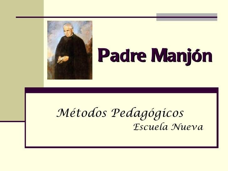 P adre  M anjón Métodos Pedagógicos Escuela Nueva