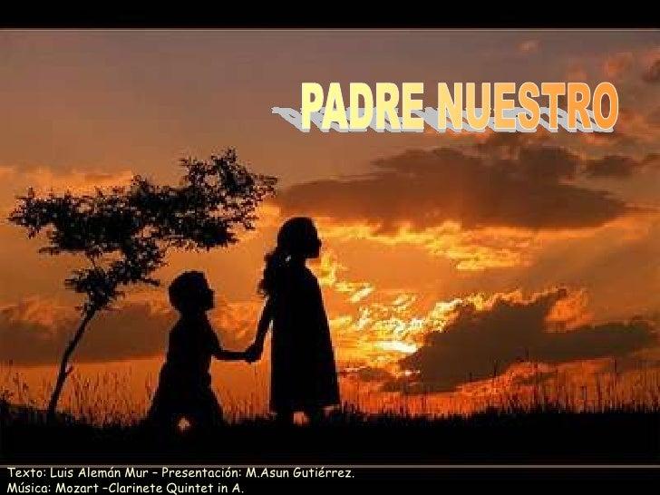 PADRE NUESTRO<br />Texto: Luis Alemán Mur – Presentación: M.Asun Gutiérrez.Música: Mozart –Clarinete Quintet in A.<br />
