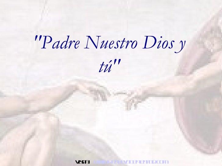 """""""Padre Nuestro Dios y tú"""" Visita:  www.RenuevoDePlenitud.com"""