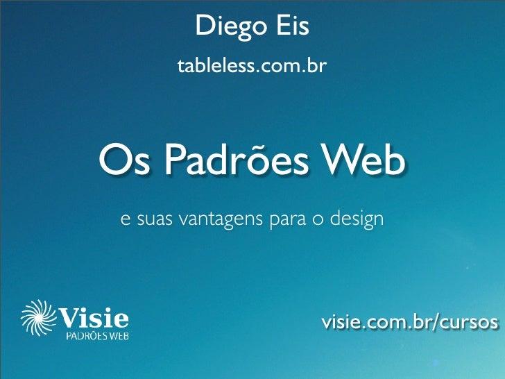 Diego Eis        tableless.com.br    Os Padrões Web  e suas vantagens para o design                           visie.com.br...