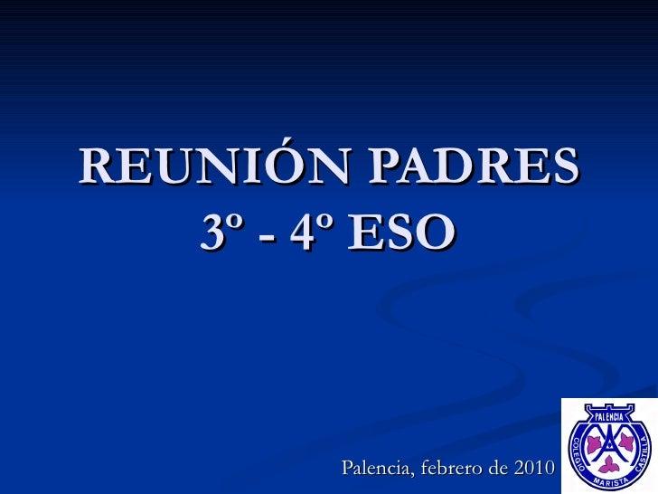 REUNIÓN PADRES 3º - 4º ESO Palencia, febrero de 2010