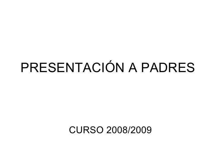 PRESENTACIÓN A PADRES CURSO 2008/2009