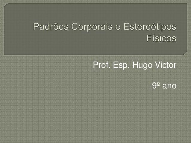 Prof. Esp. Hugo Victor 9º ano