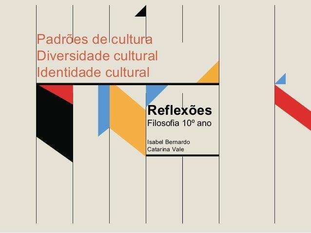 Padrões de cultura Diversidade cultural Identidade cultural Reflexões Filosofia 10º ano Isabel Bernardo Catarina Vale