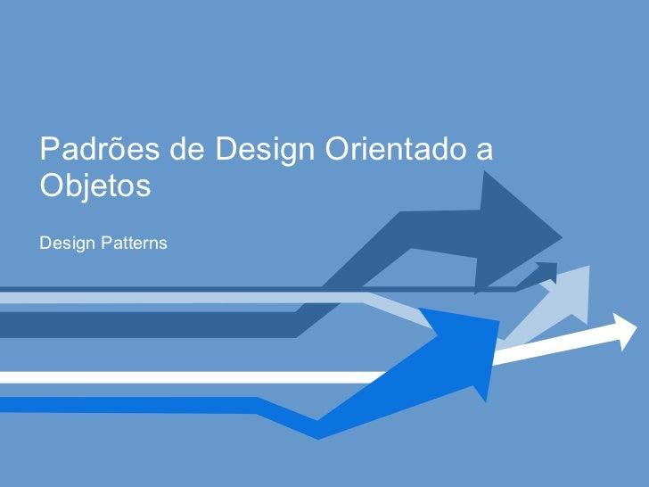 Padrões de Design Orientado a Objetos Design Patterns