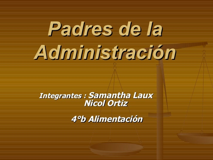 Padres de la Administración Integrantes :  Samantha Laux    Nicol Ortiz  4°b Alimentación