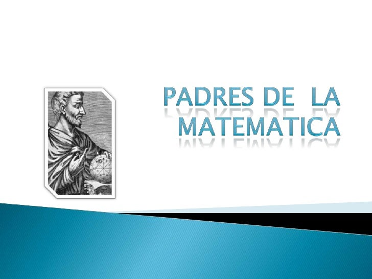 PADRES DE  LA MATEMATICA<br />