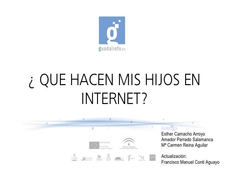 ¿ QUE HACEN MIS HIJOS EN        INTERNET?                   Autor@s:                   Esther Camacho Arroyo              ...