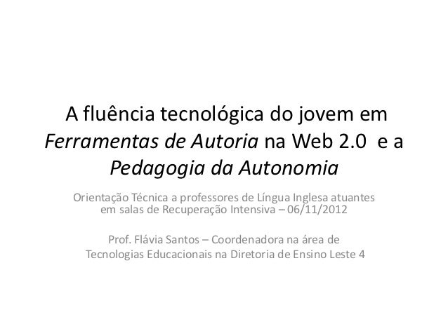 A fluência tecnológica do jovem emFerramentas de Autoria na Web 2.0 e a       Pedagogia da Autonomia  Orientação Técnica a...