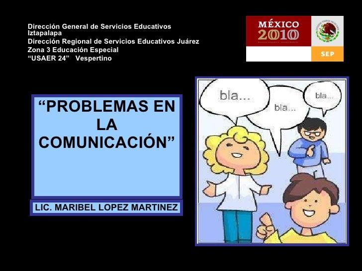 """"""" PROBLEMAS EN LA COMUNICACIÓN"""" Dirección General de Servicios Educativos Iztapalapa Dirección Regional de Servicios Educa..."""