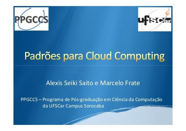 Alexis Seiki Saito e Marcelo FratePPGCCS – Programa de Pós-graduação em Ciência da Computação         da UFSCar Campus Sor...