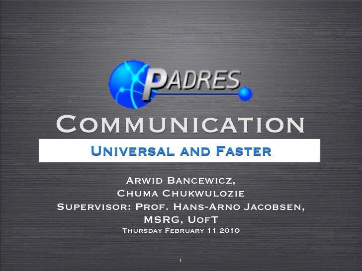 Communication      Universal and Faster           Arwid Bancewicz,          Chuma Chukwulozie Supervisor: Prof. Hans-Arno ...