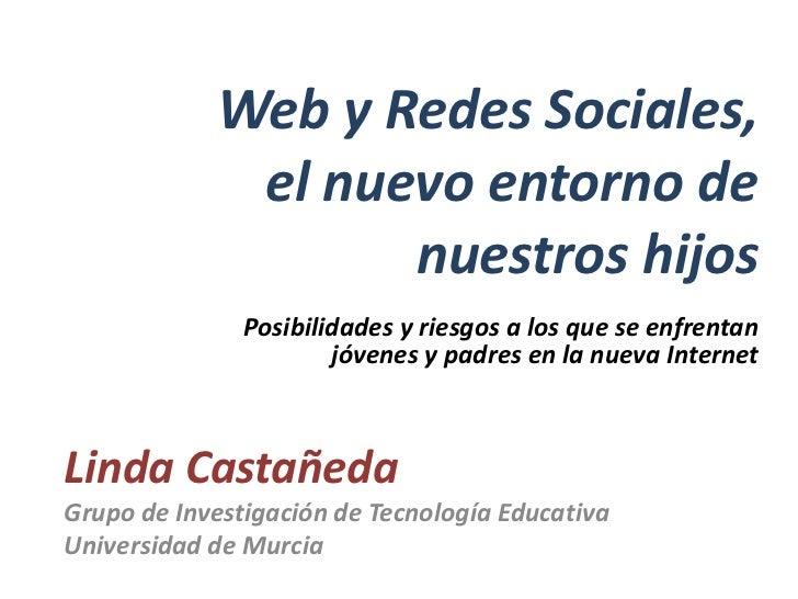 Web y Redes Sociales,              el nuevo entorno de                    nuestros hijos                Posibilidades y ri...