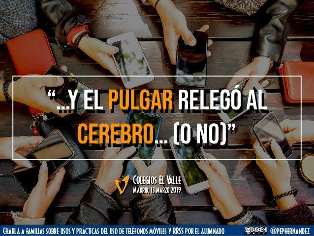 """""""…Y el pulgar relegó al cerebro… (o no)"""" Colegios El Valle @pephernandezCharla a familias sobre usos y prácticas del uso d..."""