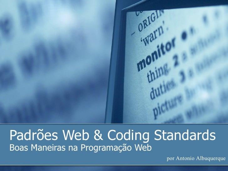 Padrões Web & Coding Standards Boas Maneiras na Programação Web por Antonio Albuquerque