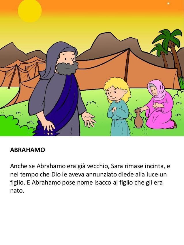 ABRAHAMO Anche se Abrahamo era già vecchio, Sara rimase incinta, e nel tempo che Dio le aveva annunziato diede alla luce u...
