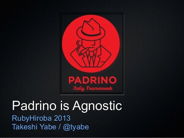 Padrino is AgnosticRubyHiroba 2013Takeshi Yabe / @tyabe