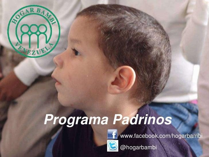 Programa Padrinos<br />www.facebook.com/hogarbambi<br />@hogarbambi<br />