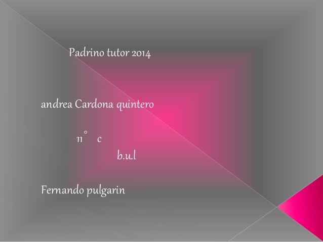 Padrino tutor 2014 andrea Cardona quintero 11°c b.u.l Fernando pulgarin