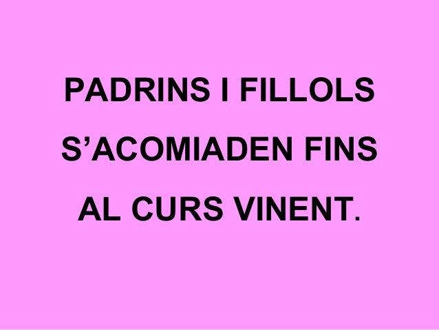 PADRINS I FILLOLS S'ACOMIADEN FINS AL CURS VINENT.
