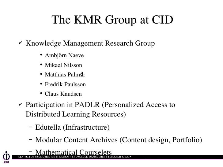 The KMR Group at CID <ul><li>Knowledge Management Research Group </li></ul><ul><ul><ul><li>Ambjörn Naeve </li></ul></ul></...