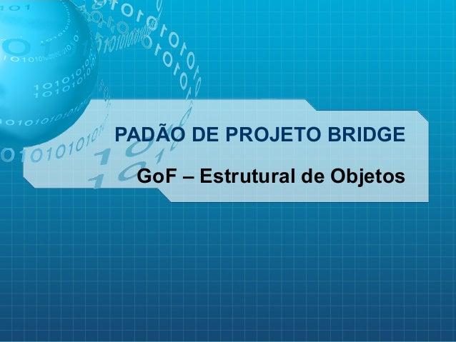 PADÃO DE PROJETO BRIDGE GoF – Estrutural de Objetos