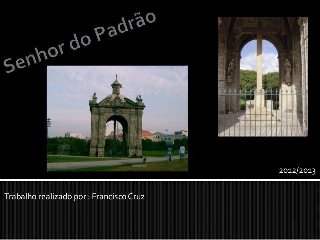 2012/2013Trabalho realizado por : Francisco Cruz