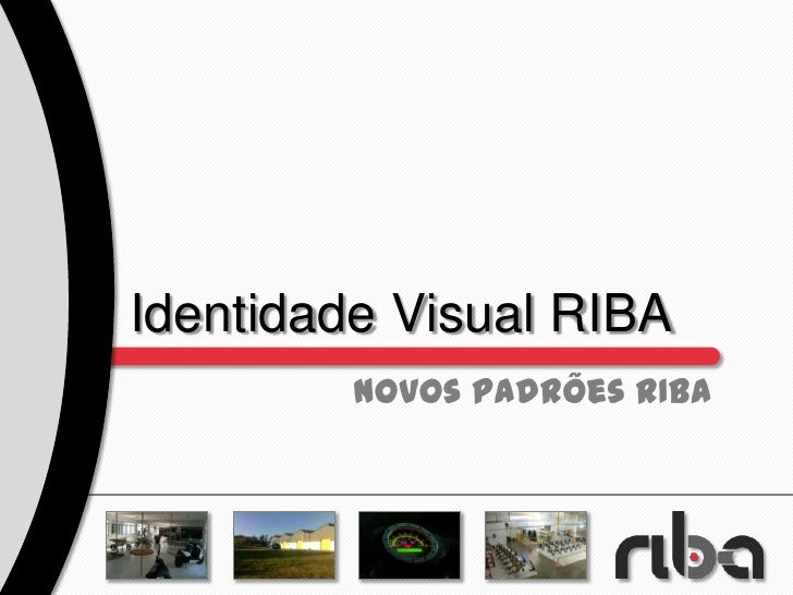 Identidade Visual RIBA<br />Novos padrões RIBA<br />