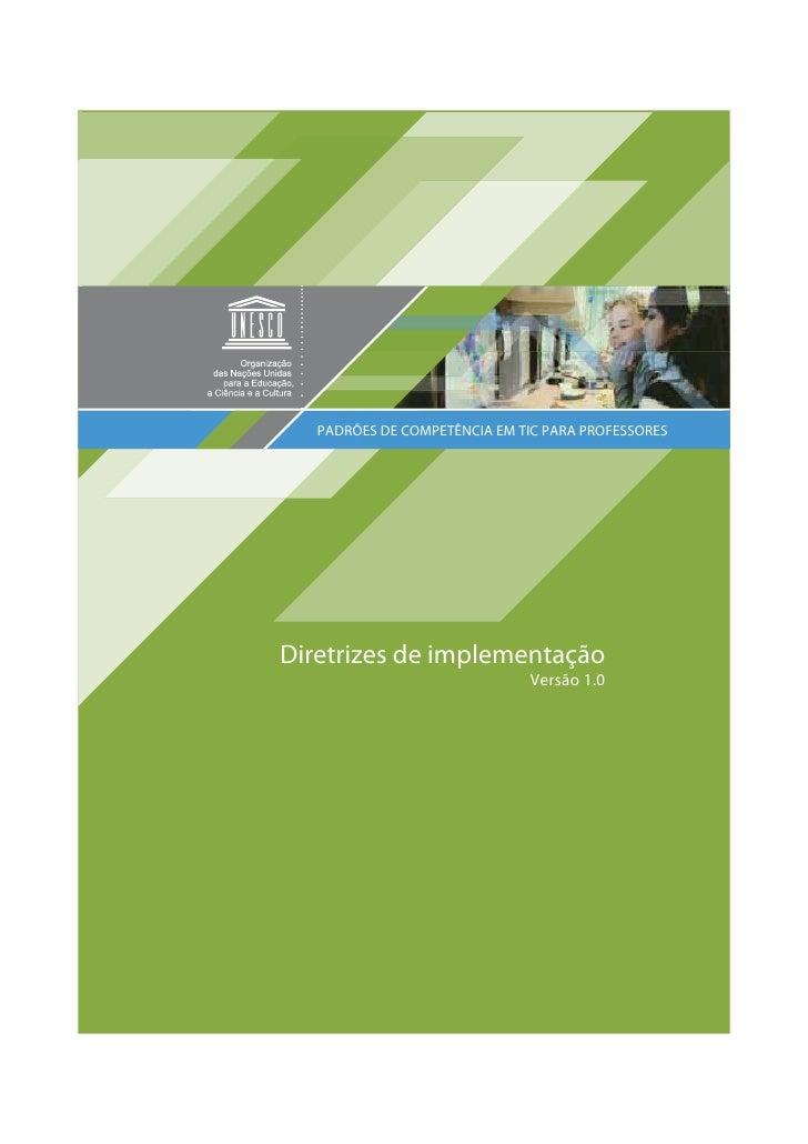 PADRÕES DE COMPETÊNCIA EM TIC PARA PROFESSORESDiretrizes de implementação                              Versão 1.0         ...