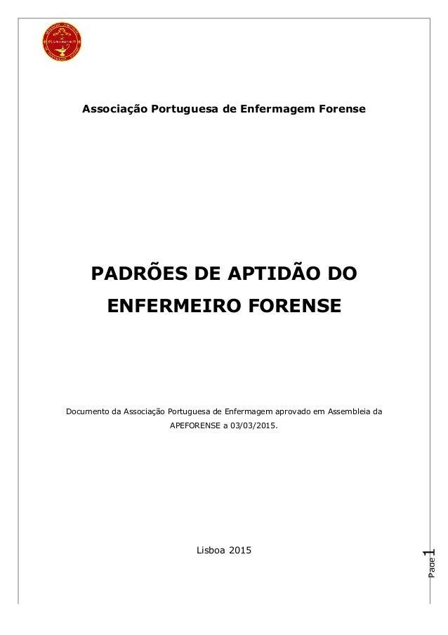 Page1 Associação Portuguesa de Enfermagem Forense PADRÕES DE APTIDÃO DO ENFERMEIRO FORENSE Documento da Associação Portugu...