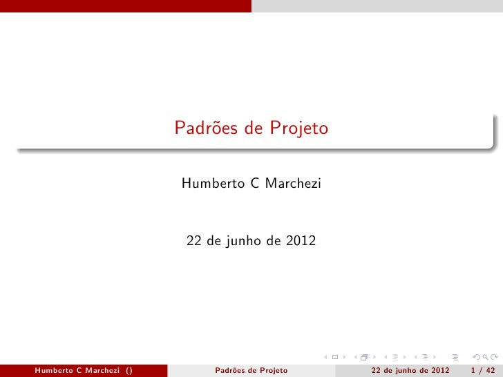 Padr˜es de Projeto                             o                         Humberto C Marchezi                          22 d...