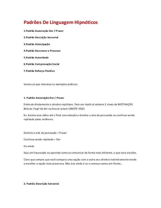 Padrões De Linguagem Hipnóticos  1.Padrão Associação Dor / Prazer  2.Padrão Descrição Sensorial  3.Padrão Antecipação  4.P...