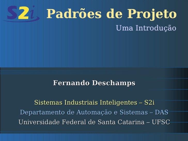 Padrões de Projeto                               Uma Introdução               Fernando Deschamps      Sistemas Industriais...