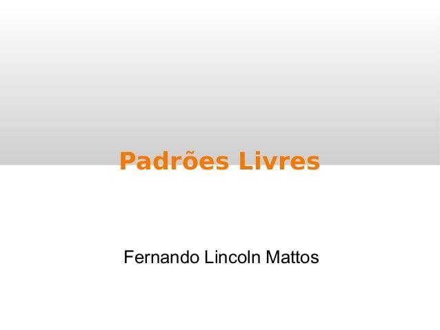 Fernando Lincoln Mattos Padrões Livres
