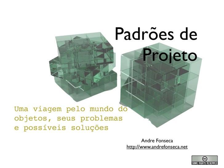 Padrões de                         Projeto  Uma viagem pelo mundo do objetos, seus problemas e possíveis soluções         ...