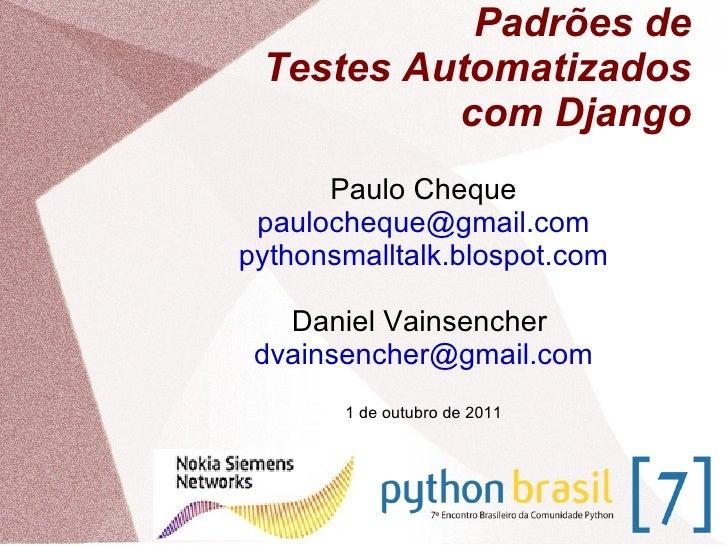 Padrões de Testes Automatizados com Django Paulo Cheque [email_address] pythonsmalltalk.blospot.com Daniel Vainsencher  [e...