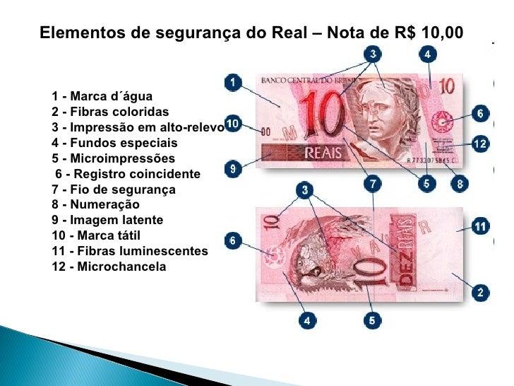 Elementos de segurança do Real – Nota de R$ 10,00 1 - Marca d´água 2 - Fibras coloridas 3 - Impressão em alto-relevo 4 - F...