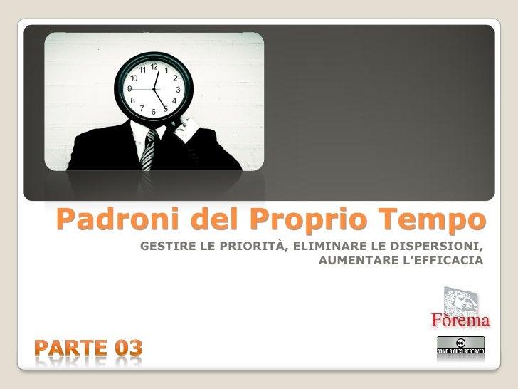 Padroni del Proprio Tempo     GESTIRE LE PRIORITÀ, ELIMINARE LE DISPERSIONI,                             AUMENTARE L'EFFIC...
