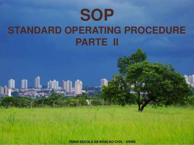 SOP STANDARD OPERATING PROCEDURE PARTE II 1 FENIX ESCOLA DE AVIAÇÃO CIVIL - IVENS
