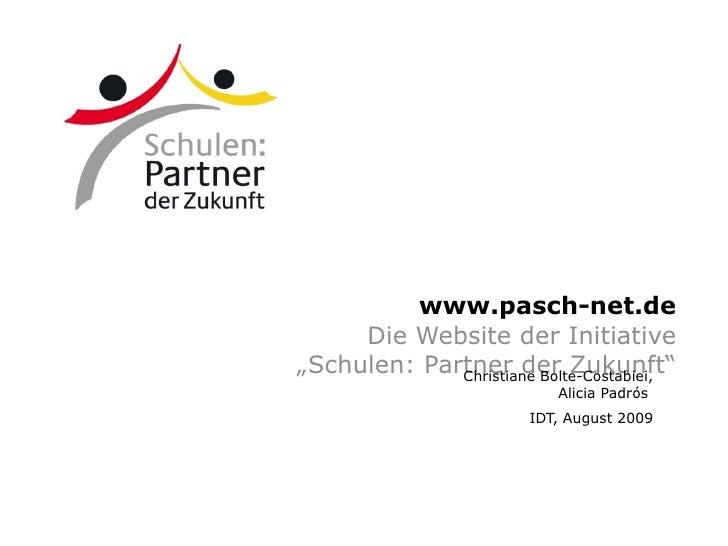 "www.pasch-net.de Die Website der Initiative ""Schulen: Partner der Zukunft"" Christiane Bolte-Costabiei, Alicia Padrós  IDT,..."