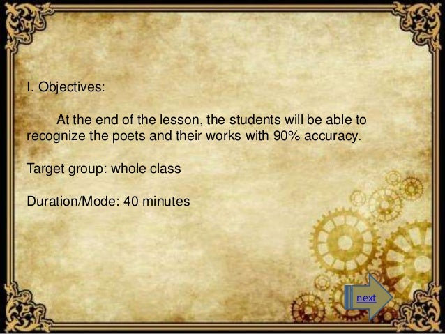 I. Objectives:  At the end of the lesson, the students will be able to  recognize the poets and their works with 90% accur...
