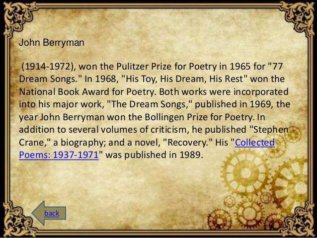 """John Berryman  (1914-1972), won the Pulitzer Prize for Poetry in 1965 for """"77  Dream Songs."""" In 1968, """"His Toy, His Dream,..."""