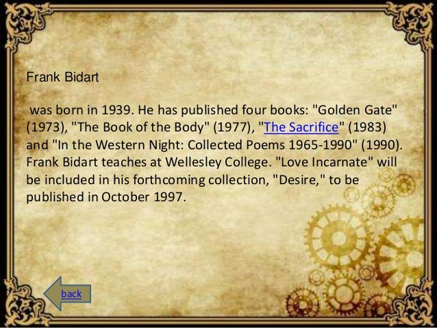 """Frank Bidart  was born in 1939. He has published four books: """"Golden Gate""""  (1973), """"The Book of the Body"""" (1977), """"The Sa..."""